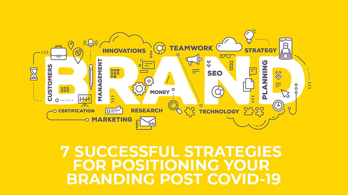 7 Successful Strategies for Positioning your Branding Post COVID-19